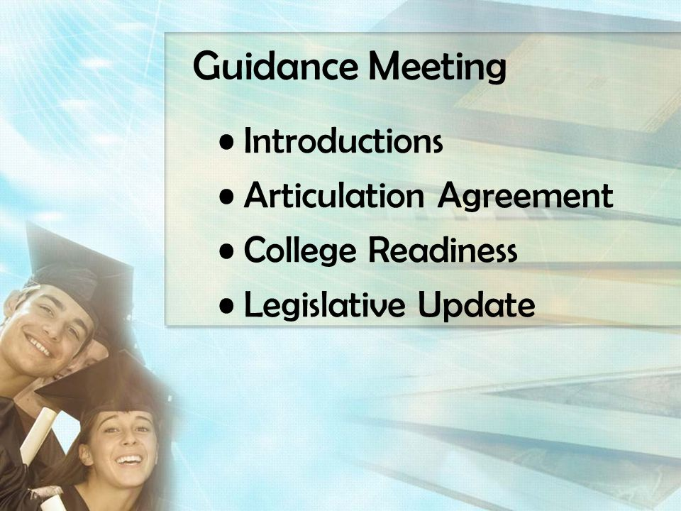 Guidance Meeting Introductions Articulation Agreement College Readiness Legislative Update