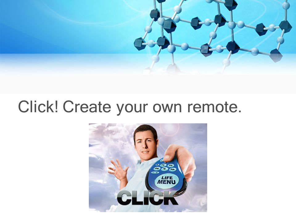 Click! Create your own remote.