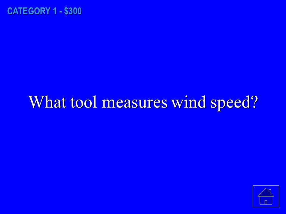 CATEGORY 1 - $200 What instrument is used to measure air pressure