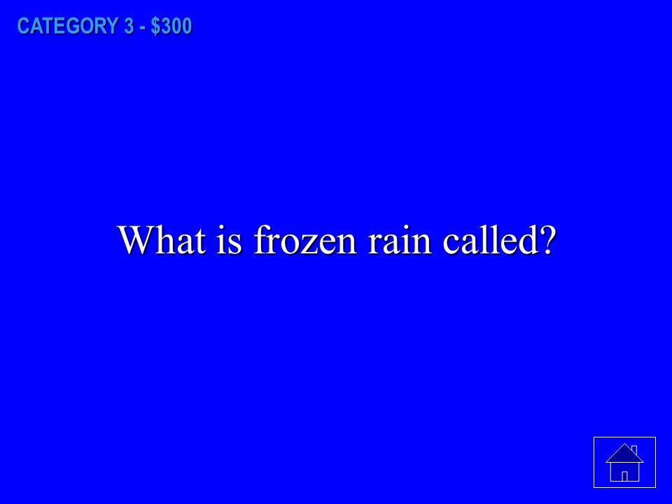 CATEGORY 3 - $200 What is water called as it falls to Earth as a liquid