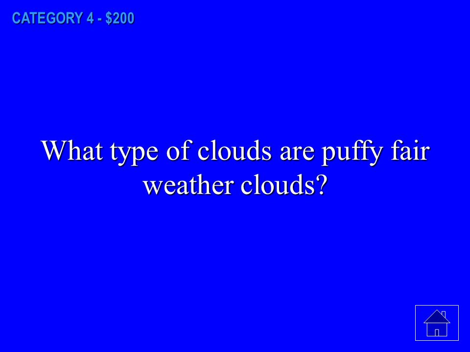 CATEGORY 4 - $100 What type of clouds form low in the atmosphere They usually cover the sky.