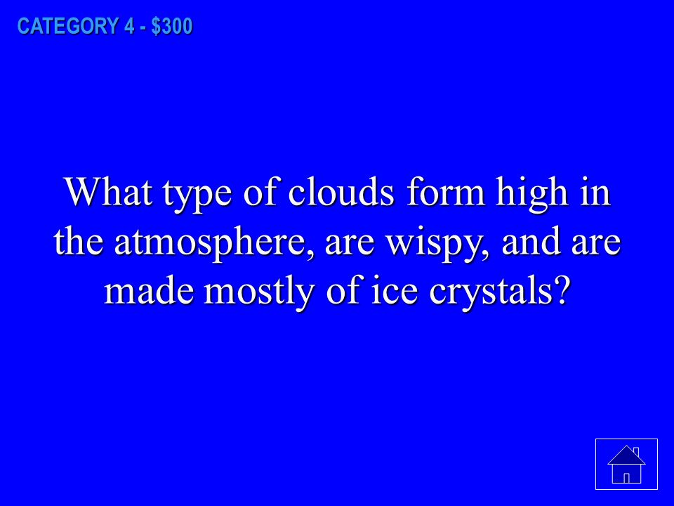 CATEGORY 4 - $200 What type of clouds are puffy fair weather clouds