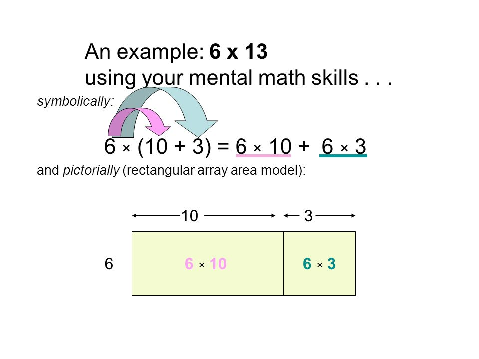 An example: 6 x 13 using your mental math skills...
