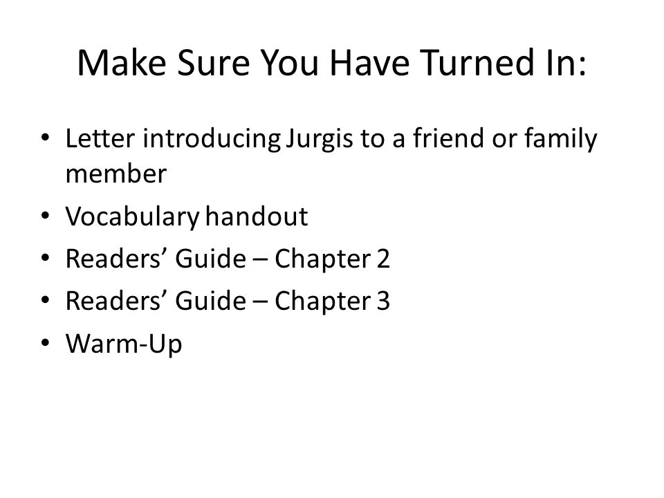 Make Sure You Have Turned In: Letter introducing Jurgis to a friend or family member Vocabulary handout Readers Guide – Chapter 2 Readers Guide – Chapter 3 Warm-Up