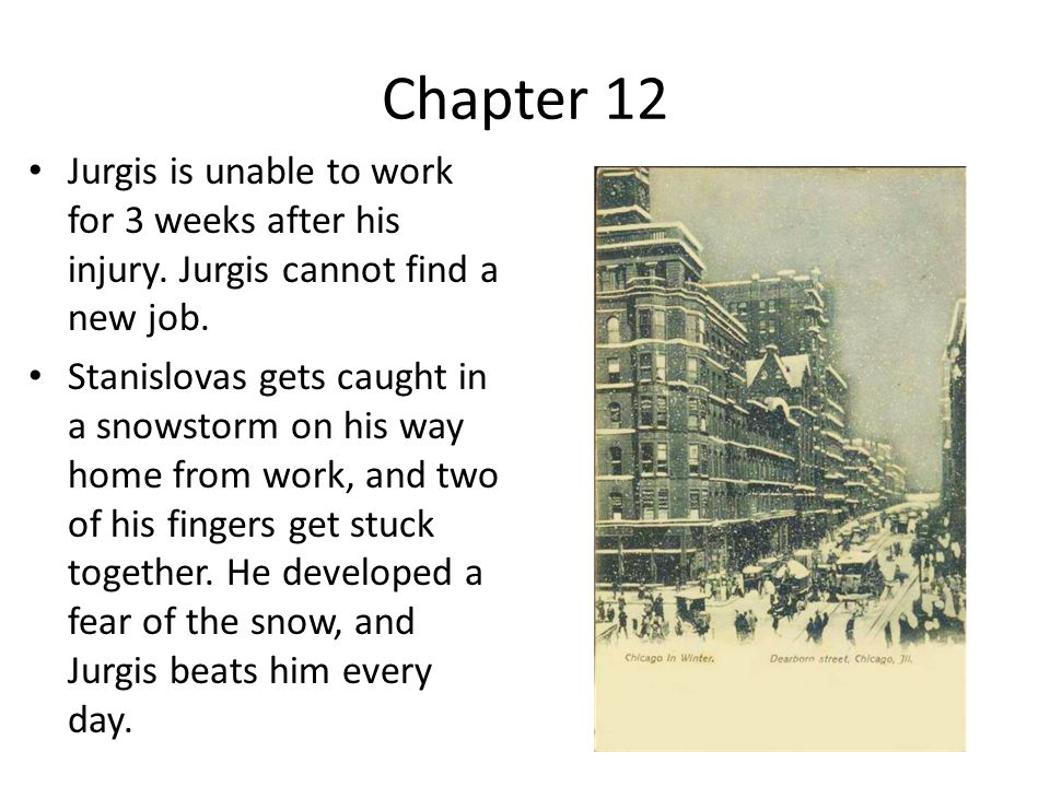 Chapter 12 Jurgis is unable to work for 3 weeks after his injury.