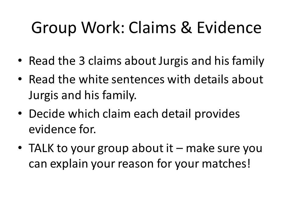 Group Work: Claims & Evidence Read the 3 claims about Jurgis and his family Read the white sentences with details about Jurgis and his family.