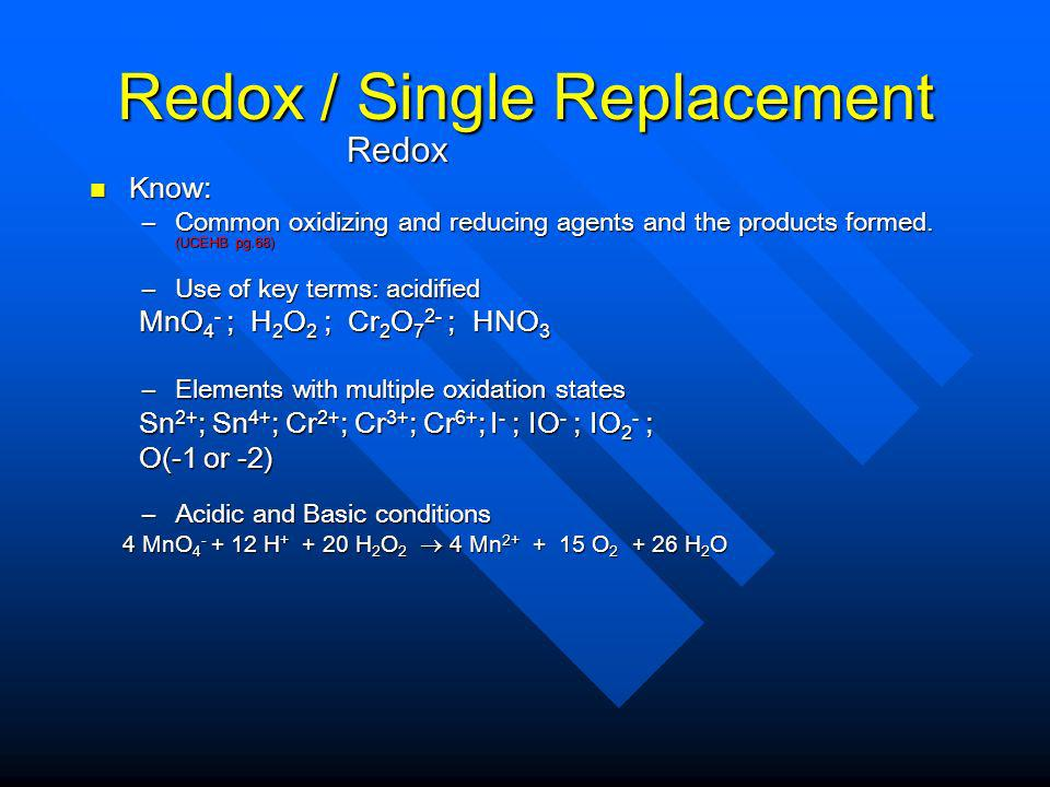 Redox / Single Replacement Redox Redox Know: Know: –Common oxidizing and reducing agents and the products formed.