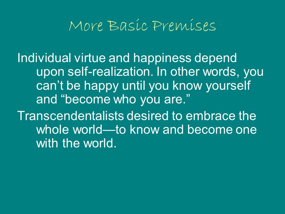More Basic Premises Individual virtue and happiness depend upon self-realization.
