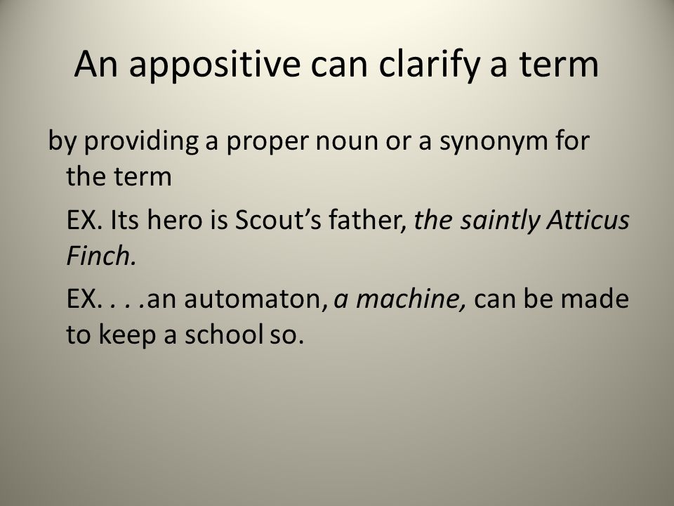 An appositive can clarify a term by providing a proper noun or a synonym for the term EX.