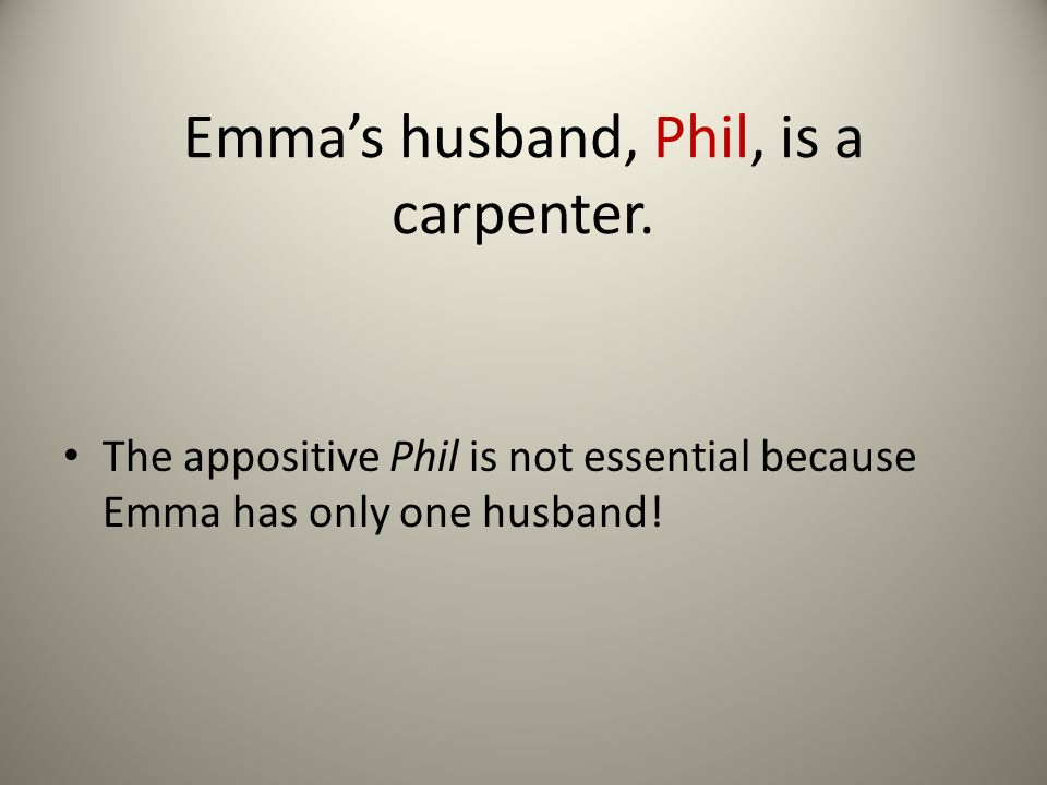 Emmas husband, Phil, is a carpenter.