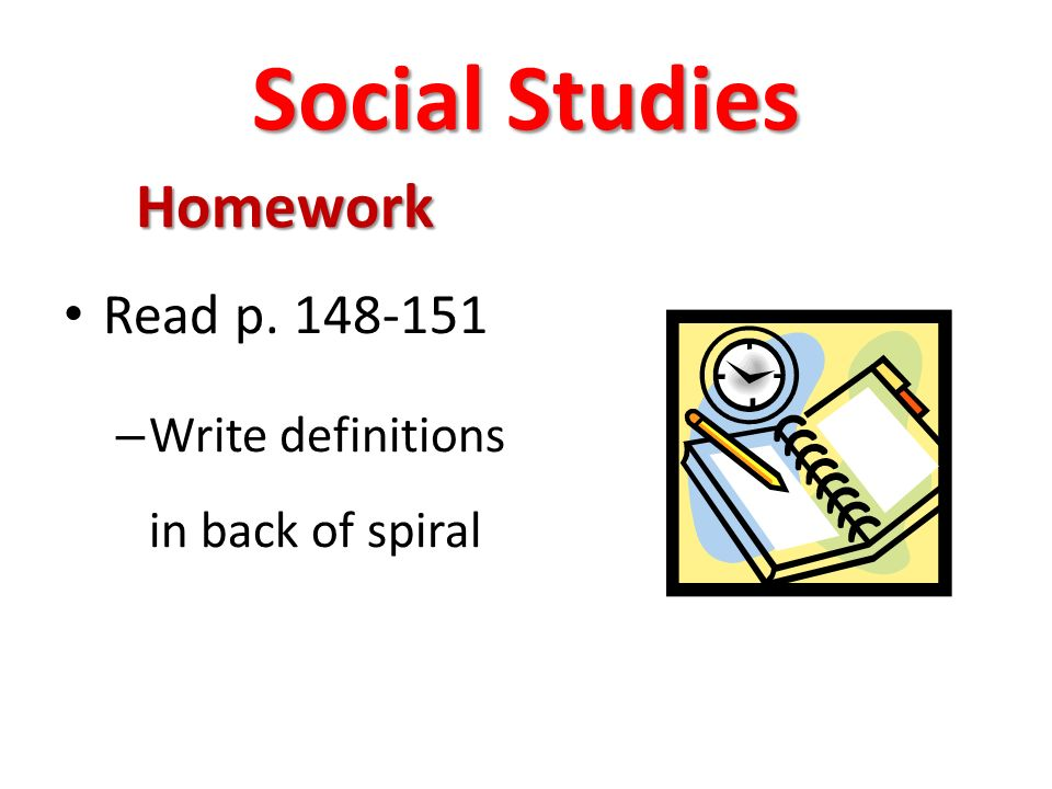 Social Studies Homework Read p – Write definitions in back