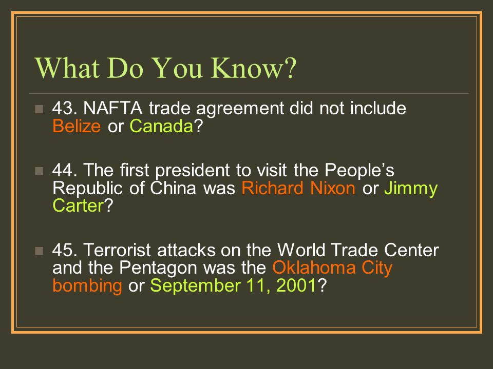 What Do You Know. 43. NAFTA trade agreement did not include Belize or Canada.