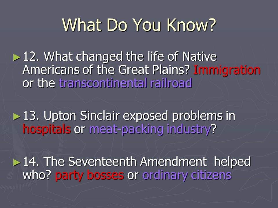 What Do You Know. 12. What changed the life of Native Americans of the Great Plains.