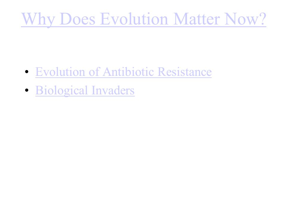 Why Does Evolution Matter Now Evolution of Antibiotic Resistance Biological Invaders