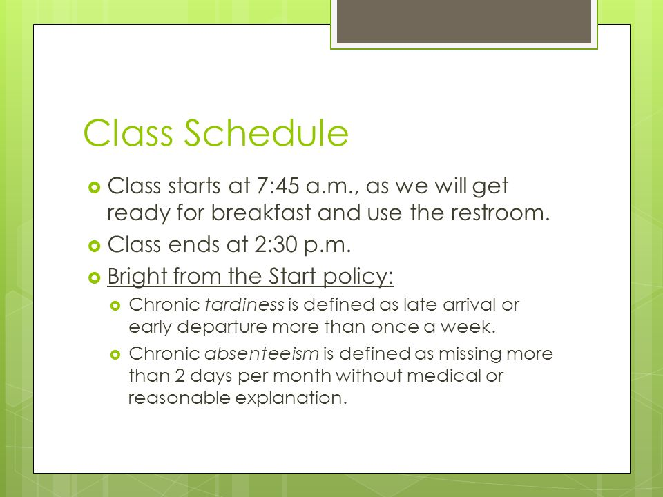 Class Schedule Class starts at 7:45 a.m., as we will get ready for breakfast and use the restroom.