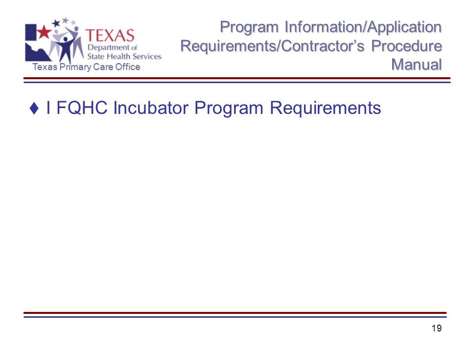 Texas Primary Care Office 19 Program Information/Application Requirements/Contractors Procedure Manual I FQHC Incubator Program Requirements