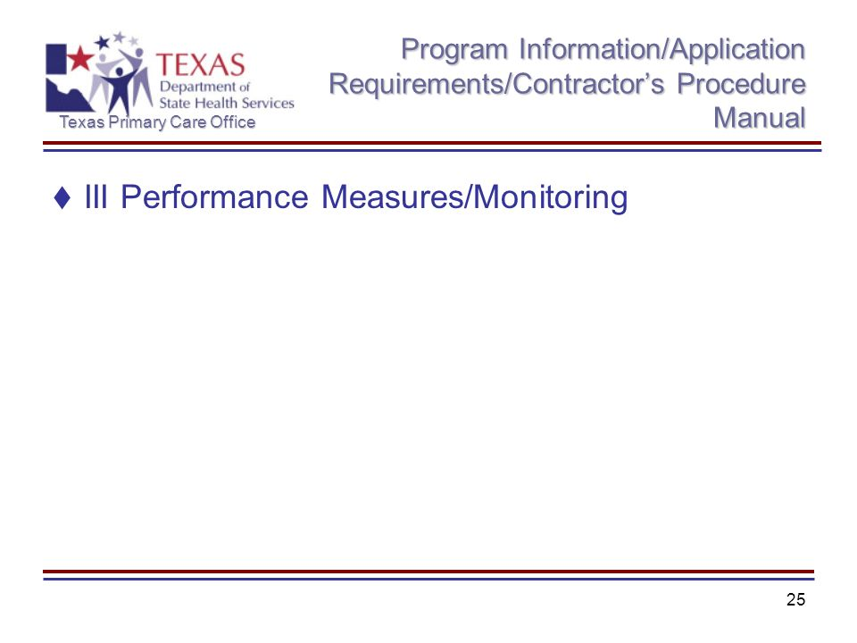 Texas Primary Care Office 25 Program Information/Application Requirements/Contractors Procedure Manual III Performance Measures/Monitoring