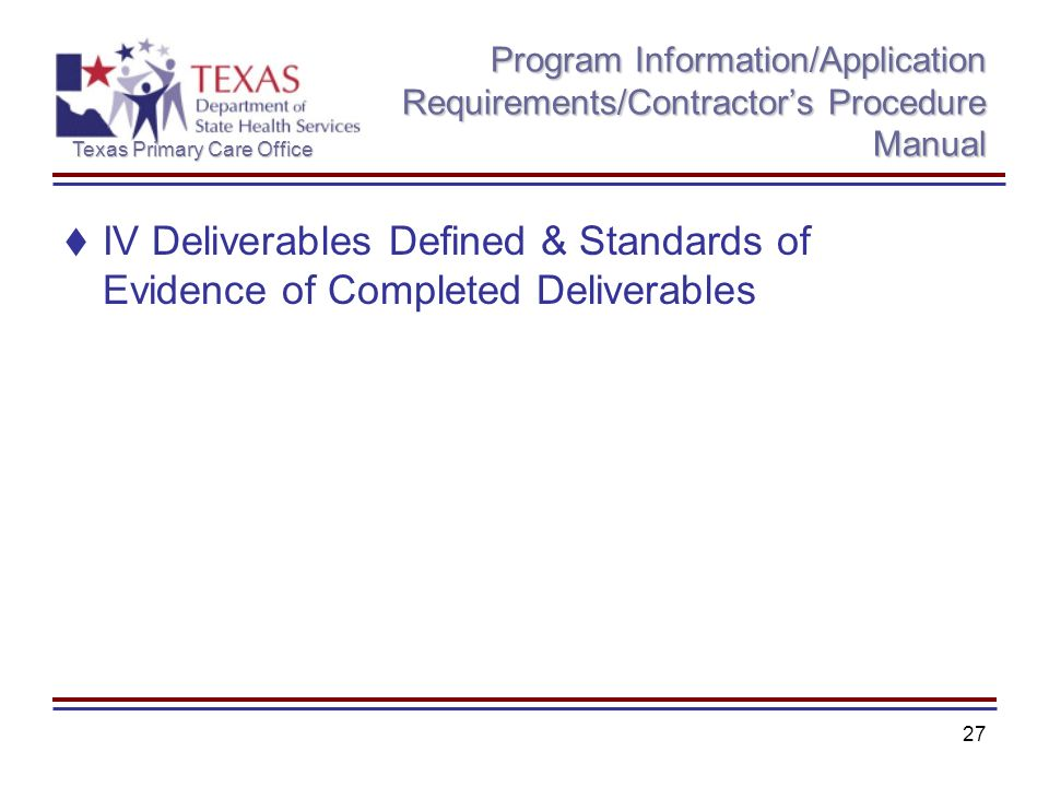 Texas Primary Care Office 27 Program Information/Application Requirements/Contractors Procedure Manual IV Deliverables Defined & Standards of Evidence of Completed Deliverables