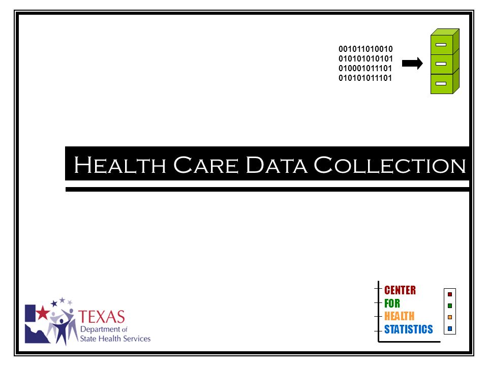 Health Care Data Collection CENTER FOR HEALTH STATISTICS 001011010010 010101010101 010001011101 010101011101