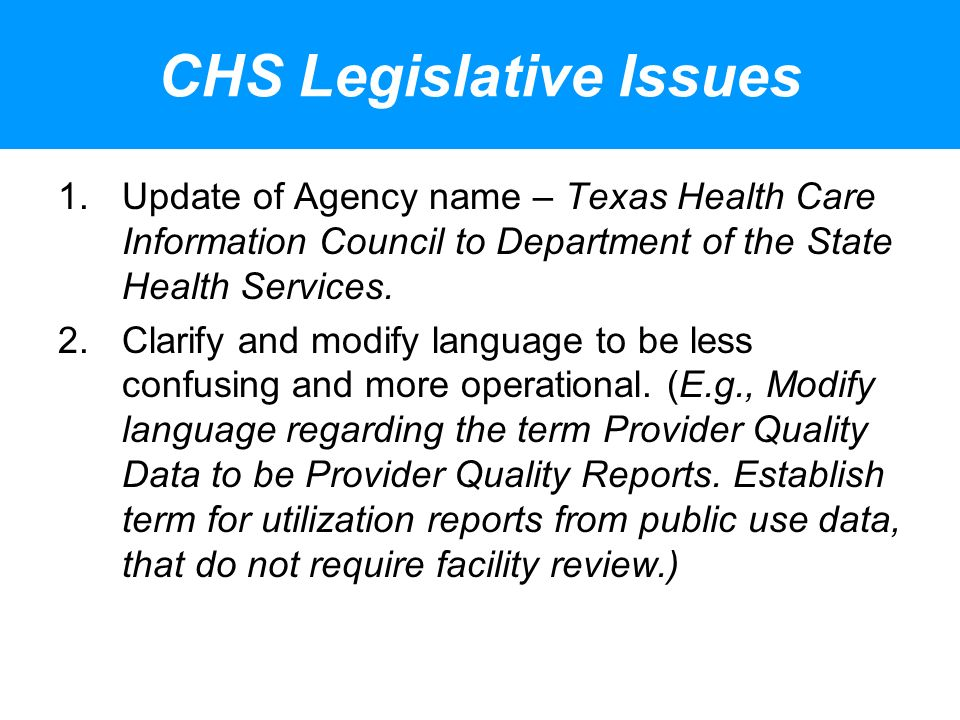CHS Legislative Issues 1.Update of Agency name – Texas Health Care Information Council to Department of the State Health Services.