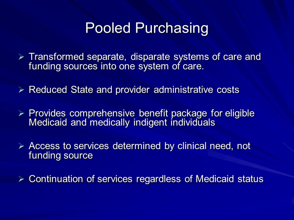 Pooled Purchasing Transformed separate, disparate systems of care and funding sources into one system of care.