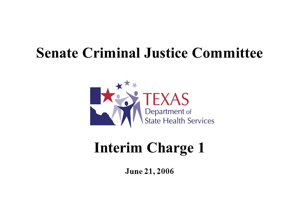 Senate Criminal Justice Committee Interim Charge 1 June 21, 2006