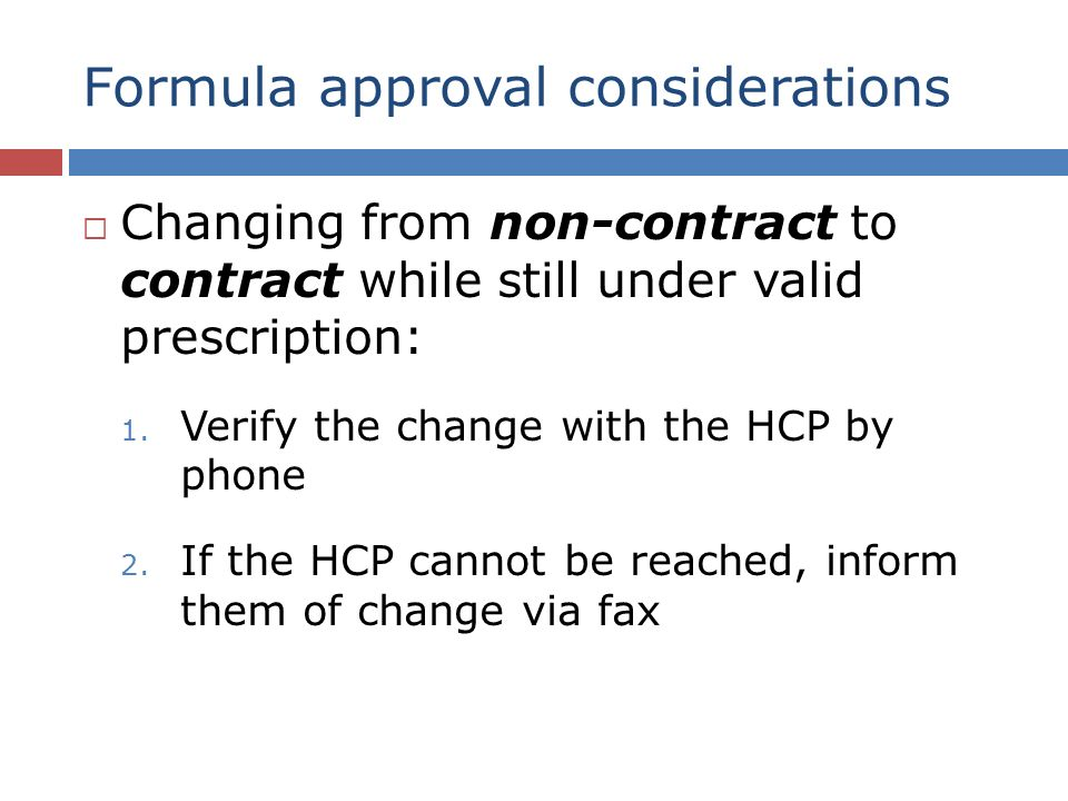 Formula approval considerations Changing from non-contract to contract while still under valid prescription: 1.