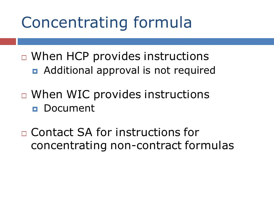 Concentrating formula When HCP provides instructions Additional approval is not required When WIC provides instructions Document Contact SA for instructions for concentrating non-contract formulas