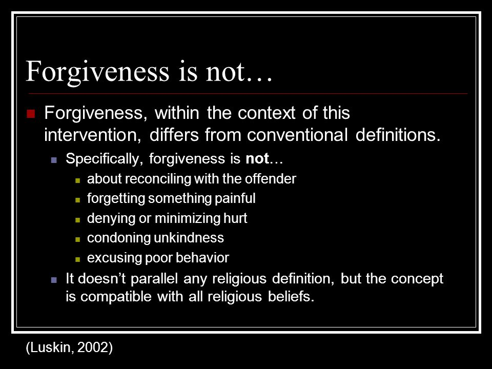 Forgiveness is not… Forgiveness, within the context of this intervention, differs from conventional definitions.