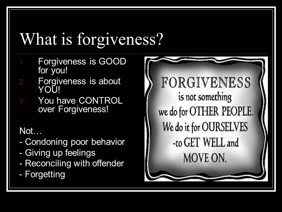 What is forgiveness. 1. Forgiveness is GOOD for you.