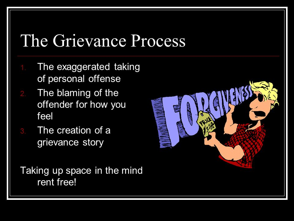 The Grievance Process 1. The exaggerated taking of personal offense 2.
