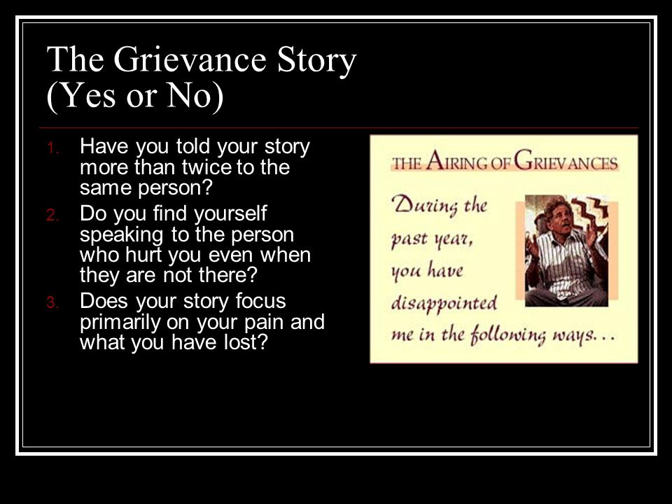 The Grievance Story (Yes or No) 1. Have you told your story more than twice to the same person.
