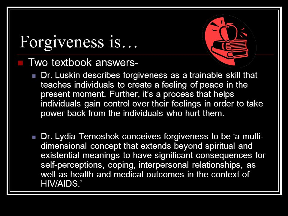 Forgiveness is… Two textbook answers- Dr.