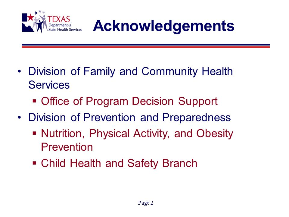Page 2 Acknowledgements Division of Family and Community Health Services Office of Program Decision Support Division of Prevention and Preparedness Nutrition, Physical Activity, and Obesity Prevention Child Health and Safety Branch