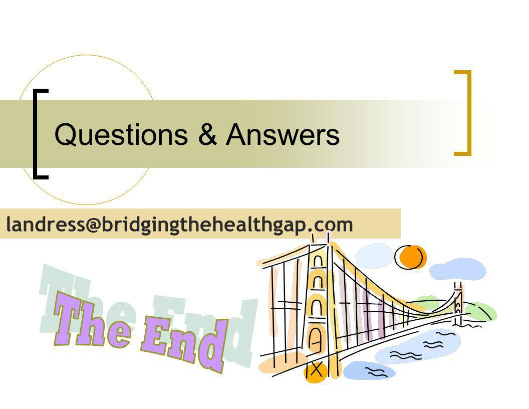 landress@bridgingthehealthgap.com Questions & Answers