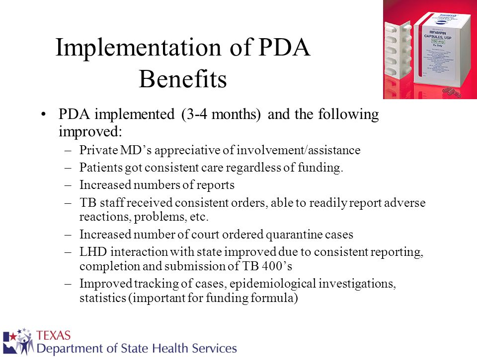 Implementation of PDA Benefits PDA implemented (3-4 months) and the following improved: –Private MDs appreciative of involvement/assistance –Patients got consistent care regardless of funding.