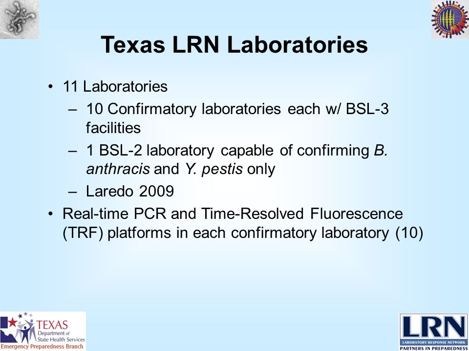11 Laboratories –10 Confirmatory laboratories each w/ BSL-3 facilities –1 BSL-2 laboratory capable of confirming B.