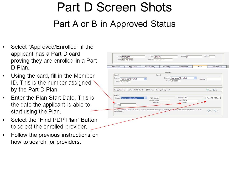 Part D Screen Shots Part A or B in Approved Status Select Approved/Enrolled if the applicant has a Part D card proving they are enrolled in a Part D Plan.