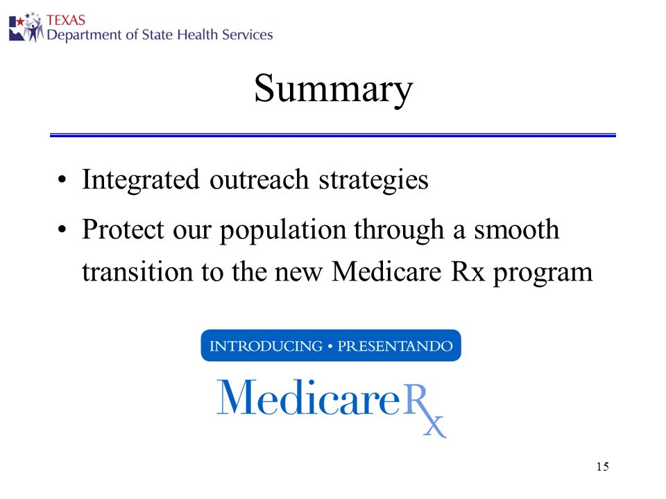 15 Summary Integrated outreach strategies Protect our population through a smooth transition to the new Medicare Rx program