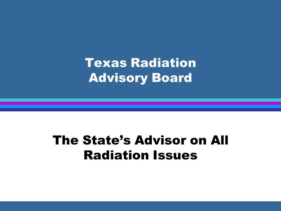 Texas Radiation Advisory Board The States Advisor on All Radiation Issues