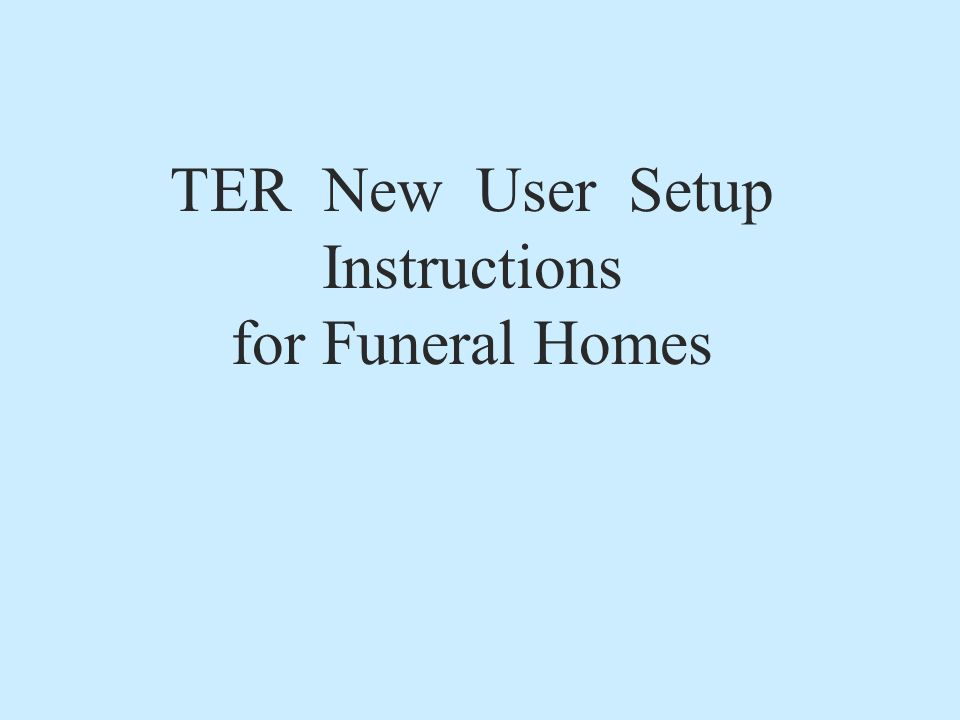 TER New User Setup Instructions for Funeral Homes