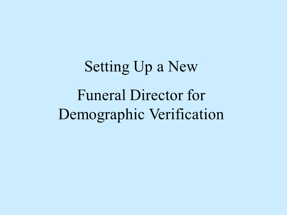 Setting Up a New Funeral Director for Demographic Verification