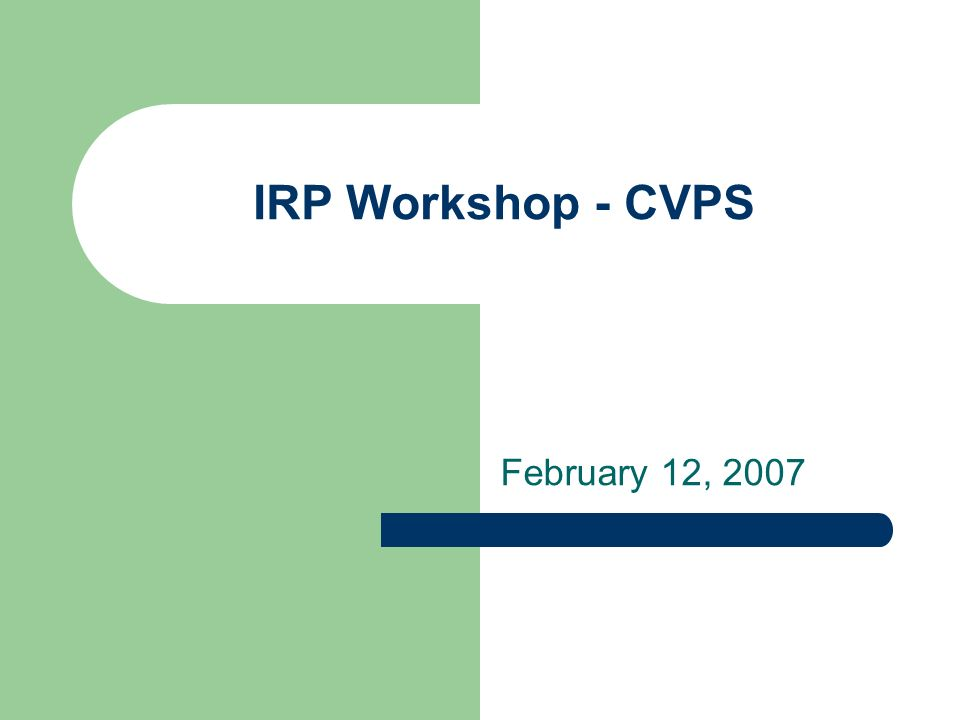 IRP Workshop - CVPS February 12, 2007