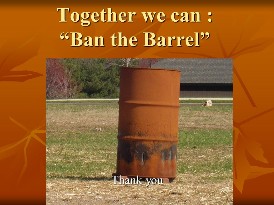 Together we can : Ban the Barrel Thank you
