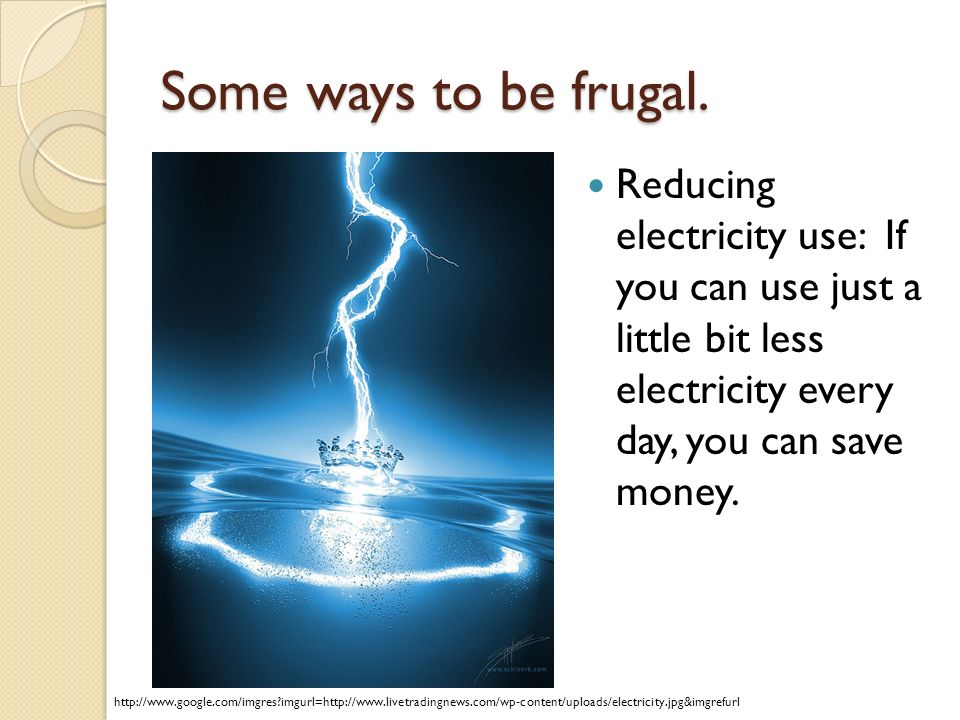 Some ways to be frugal.