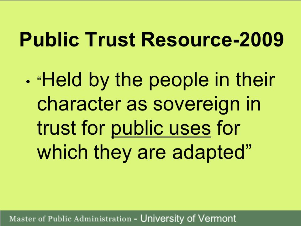 Public Trust Resource-2009 Held by the people in their character as sovereign in trust for public uses for which they are adapted