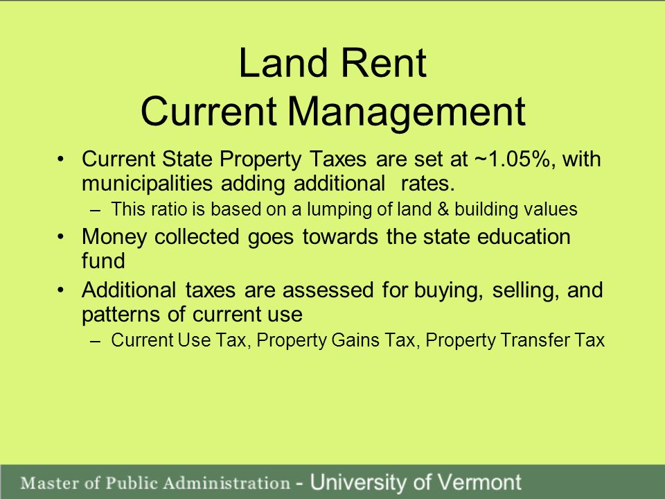 Land Rent Current Management Current State Property Taxes are set at ~1.05%, with municipalities adding additional rates.
