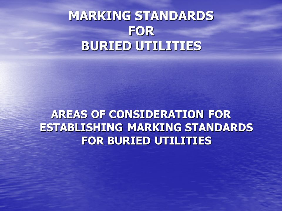 MARKING STANDARDS FOR BURIED UTILITIES AREAS OF CONSIDERATION FOR ESTABLISHING MARKING STANDARDS FOR BURIED UTILITIES