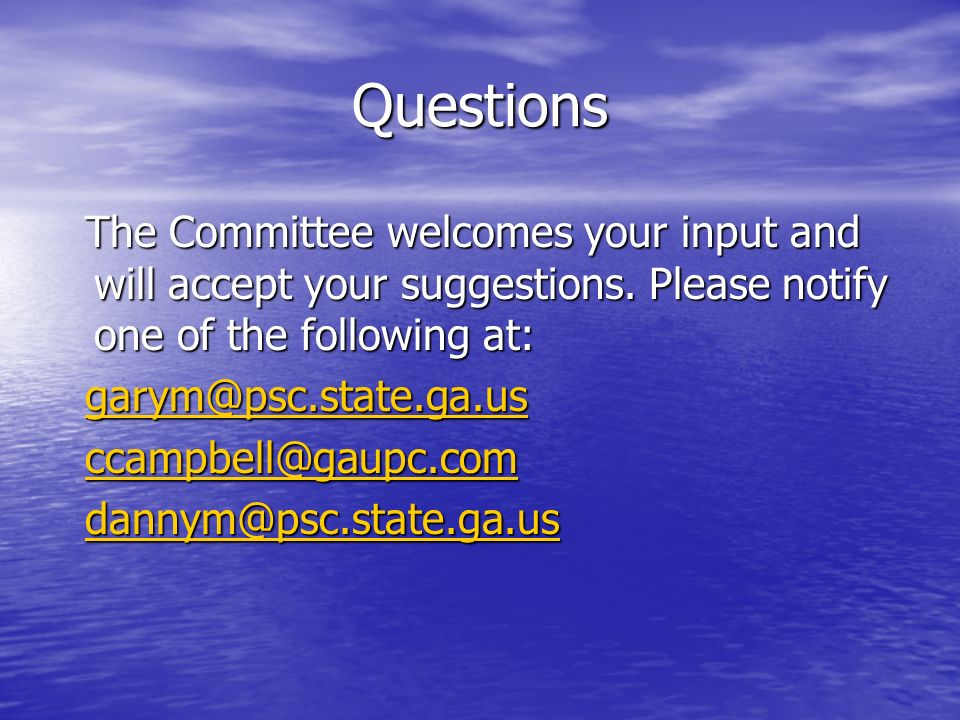 Questions The Committee welcomes your input and will accept your suggestions.