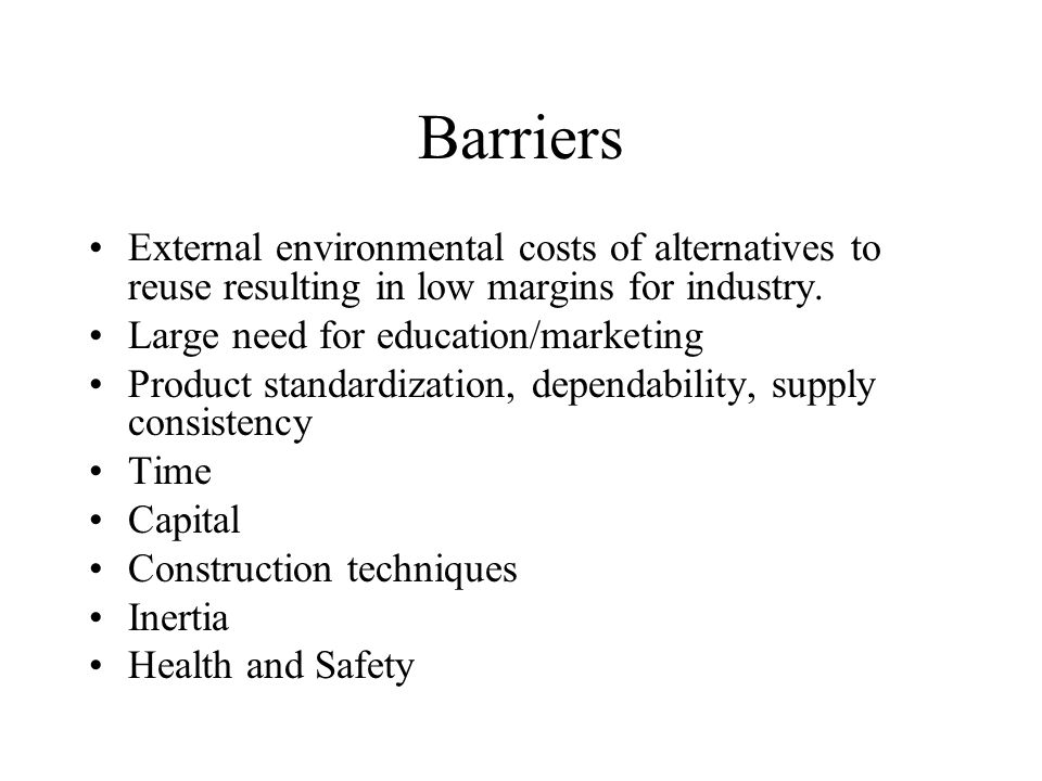 Barriers External environmental costs of alternatives to reuse resulting in low margins for industry.